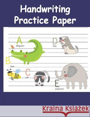 Handwriting Practice Paper: Handwriting Printing Workbook (Ages 2-4, 3-5) Teacher Lisa Young 9781070628936