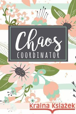 Chaos Coordinator: A Funny Lady Boss Notebook - Funny Mom Gift - Teacher Appreciation Chaotic Fun 9781070680828