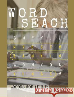 Word Seach Books For Adults: Fantastic Word Search Puzzle Book, Easy-to-see and Relax your mind (Big Font Find a Word for Adults & Seniors) Thmothi K. Sandyke 9781070723983
