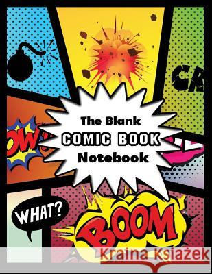 The Blank Comic Book Notebook: 145 Blank Pages Leo Bundy 9781070778266