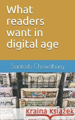 What readers want in digital age Santosh Chowdhury 9781070802725