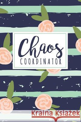 Chaos Coordinator: A Lady Boss Notebook - Funny Mom Gift - Teacher Appreciation Chaotic Fun 9781070810874