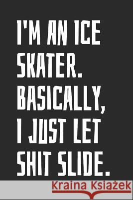 I'm An Ice Skater. Basically, I Just Let Shit Slide: Blank Lined Notebook Mark on Dark 9781070819990