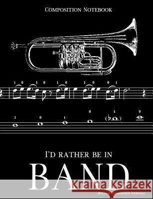 Composition Notebook I'd Rather Be In Band: 100 college ruled, white pages - trumpet instrument - for class notes in middle and high school or univers Royanne Composition Journals 9781070995861
