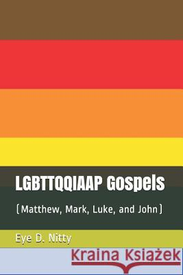 LGBTTQQIAAP Gospels: (Matthew, Mark, Luke, and John) Eye D. Nitty 9781071456569