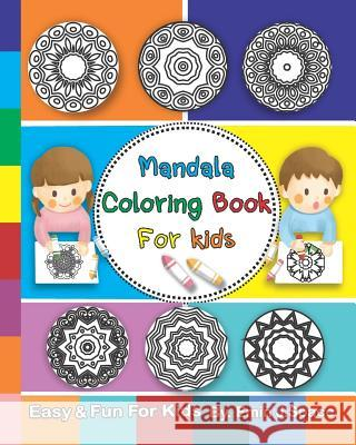 Mandala Coloring Book For kids: Big Mandalas for Kids Coloring Book with Fun, Easy, and Relaxing Emin J. Space 9781072274117