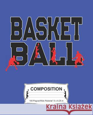 Basketball Composition: Wide Ruled Notebook J. M. Skinner 9781072350972