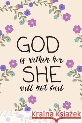 God Is Within Her She Will Not Fail: Bible Verse Journal (Personalized Gift for Christians) Dp Productions 9781072354468