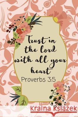 Trust In The Lord With All Your Heart: Proverbs Scripture Journal (Personalized Notebook for Christians) Dp Productions 9781072385615