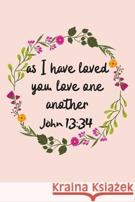 As I Have Loved You Love One Another: Bible Scripture Journal (Personalized Gift for Christians) Dp Productions 9781072385660