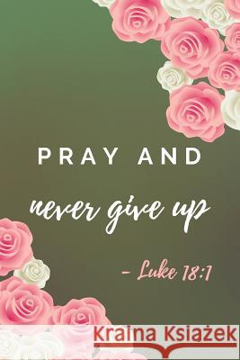 Pray And Never Give Up: Bible Verse Notebook (Personalized Gift for Christians) Dp Productions 9781072385677