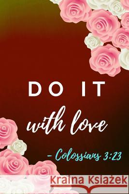 Do It With Love: Colossians Bible Verse Notebook (Personalized Gift for Christians) Dp Productions 9781072385738