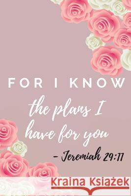 For I Know The Plans I Have For You: Jeremiah Bible Verse Notebook (Personalized Gift for Christians) Dp Productions 9781072385776