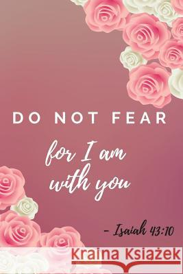Do Not Fear For I Am With You: Isaiah Bible Verse Journal (Personalized Gift for Christians) Dp Productions 9781072385844