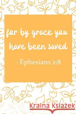 For By Grace You Have Been Saved: Bible Verse Notebook (Personalized Gift for Christians) Dp Productions 9781072414889