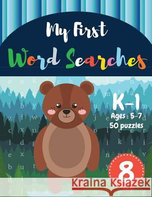 My First Word Searches: 50 Large Print Word Search Puzzles: Wordsearch kids activity workbooks - K-1 - Ages 5-7 Bear Design (Vol.8) Sonya Thomas 9781072436409