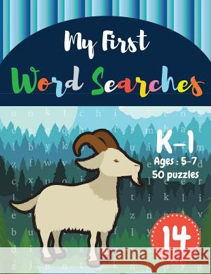 My First Word Searches: 50 Large Print Word Search Puzzles to Keep Your Child Entertained for Hours - K-1 - Ages 5-7 goat design (Vol.14) Sonya Thomas 9781072441878