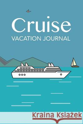 Cruise vacation journal blank lined notebook: For vacation travel 120 pages 6 x 9 to write in for men & women Quirky Interests Publishing 9781072469216