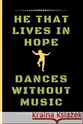He That Lives in Hope, Dances Without Music: Funny Dancing Quote Lined Journal / Notebook to write in 120 Pages (6
