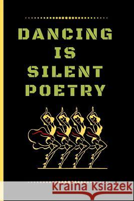 Dancing Is Silent Poetry: Funny Dancing Quote Lined Journal / Notebook to write in 120 Pages (6