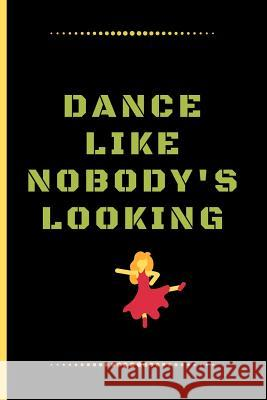 Dance Like Nobody's Looking: Funny Dancing Quote Dot Grid Journal / Notebook to write in 120 Pages (6