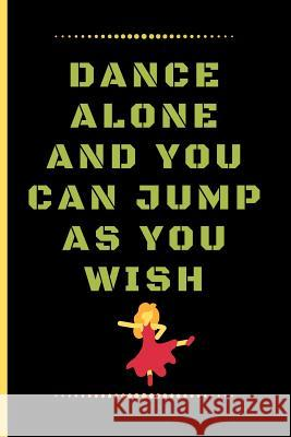 Dance Alone and You Can Jump as You Wish: Funny Dancing Quote Dot Grid Journal / Notebook to write in 120 Pages (6