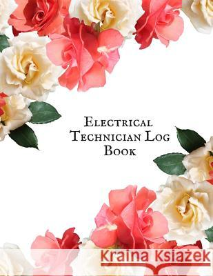 Electrical Technician Log Book: Electrical Engineering Research Workbook- Repairs & Maintenance Note Organizer- Service Manual Checklist journal - for Jason Soft 9781072749479