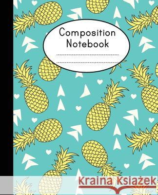 Composition Notebook: Modern Pineapple Notebook - College Ruled Composition Notebook - Notebook For School Shabibuz Huncle 9781072864882