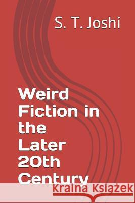 Weird Fiction in the Later 20th Century S. T. Joshi 9781072960423