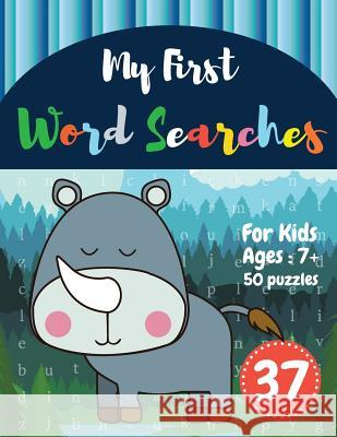 My First Word Searches: 50 Large Print Word Search Puzzles: word search for kids 8 year olds activity workbooks - Ages 7 8 9+ Rhino Design(Vol Sonya Thomas 9781072994183