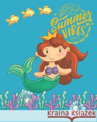 Summer Vibes Only: Mermaid Princess Writing & Composition Journal Kay Puckett 9781073118281