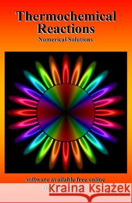 Thermochemical Reactions: Numerical Solutions D. James Benton 9781073417872