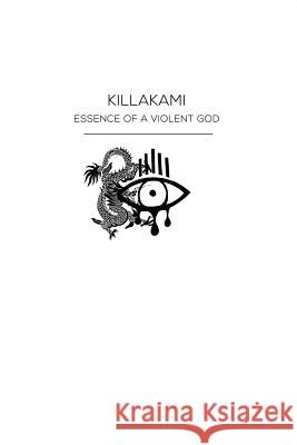 Killakami: Essence Of A Violent God (BRAND) / Inspirational Journal Book Journaling, Notebook to Write In Ideas Killakami Publishing 9781073437184