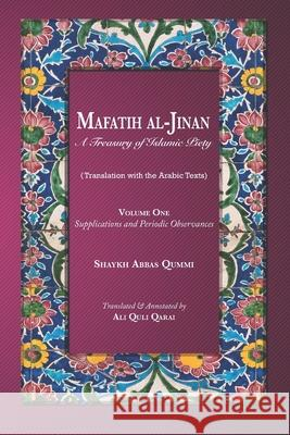 Mafatih al-Jinan: A Treasury of Islamic Piety (Translation with the Arabic Texts): Volume One: Supplications and Periodic Observances (6 Ali Quli Qarai Shaykh Abbas Qummi 9781073502592