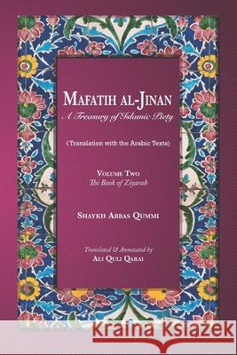 Mafatih al-Jinan: A Treasury of Islamic Piety (Translation with the Arabic Texts): Volume Two: The Book of Ziyarah (A 6x9 Paperback) Ali Quli Qarai Shaykh Abbas Qummi 9781073504985