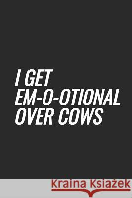 I Get Em-o-otional Over Cows: Blank Lined Notebook Mark O 9781073673889