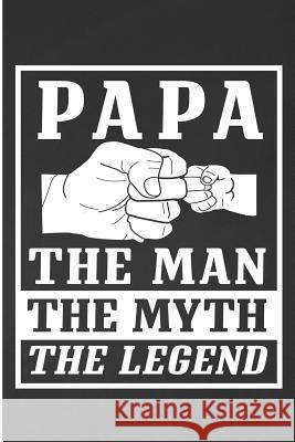 Papa The Man The Myth The Legend: Fathers Day Mens Blank Lined Note Book Karen Prints 9781073847556