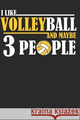 I Like Volleyball and Maybe 3 People: Volleyball Paperback Journal, Composition Book College Wide Ruled, Gift for Coach, Teen, Girls, Boys, Player. Id Volleyball Dude 9781074177836