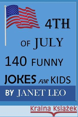 4th of July,140 Funny Jokes for Kids: Try Not to Laugh Challenge, Laugh Out Loud, Gag Gift Book for Ages 3,4,5-19. Humour Janet Leo 9781074192105
