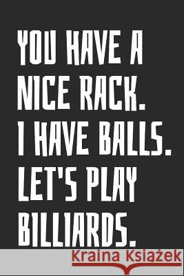 You Have A Nice Rack. I Have Balls. Let's Play Billiards: Blank Lined Notebook Mark O 9781074281113