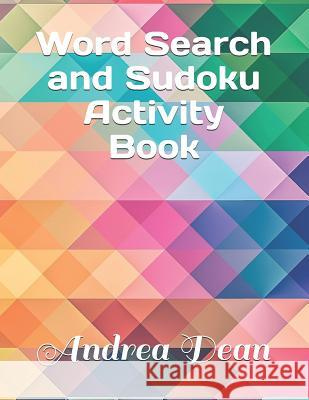 Word Search and Sudoku Activity Book: Includes 90 Puzzles; 20 Word Searches, 20 Easy Sudoku, 20 Medium Sudoku, 20 Hard Sudoku, and 10 Mazes Andrea Dean 9781074354596