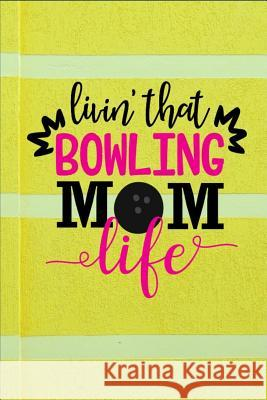 Livin' that Bowling Mom Life: Livin' that Bowling Mom Life - Dot Grid Notebook, Diary, Journal or Planner - Size 6 x 9 - 100 dotted Pages - Office E Rg Dragon Publishing 9781074423339
