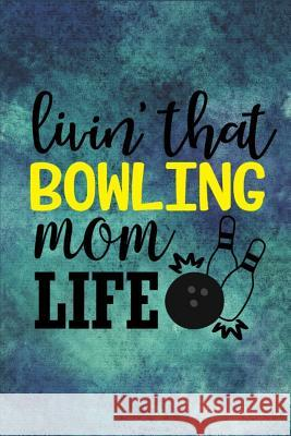 Livin' That Bowling Mom Life: Livin' That Bowling Mom Life - Dot Grid Notebook, Diary, Journal or Planner - Size 6 x 9 - 100 dotted Pages - Office E Rg Dragon Publishing 9781074441203