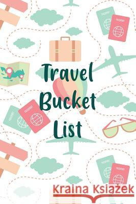 Travel Bucket List: Inspirational Adventure Checklist Notebook For People Who Who Love Traveling Sharon T. Marchesini 9781074538453