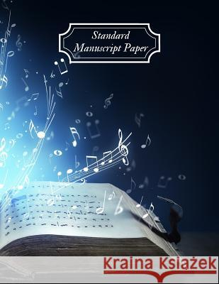 Standard Manuscript Paper: Blank Sheet Music, For Musicians, Students, Songwriting, Music Journal, Composition Books, Music Notebook (100 pages, Magic Blan 9781074573829