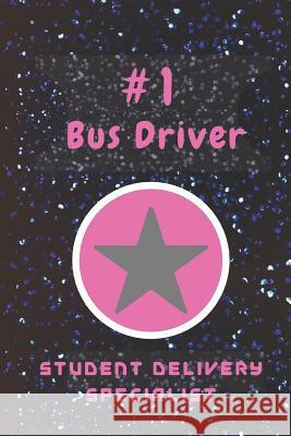 #1 Bus Driver Student Delivery Specialist: School Bus Driver Appreciation Gifts / Bus Driver Retirement Gifts / Thank you Bus Driver School Life Notebooks 9781074778729