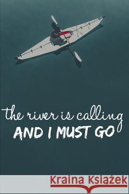 The River Is Calling And I Must Go: Meet Me at the Lake A Kayak Addict Logbook Dt Productions 9781074996260