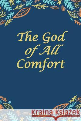 The God of All Comfort: Bible Promises to Comfort Women (God's Love) Journal with Purpose 9781075312342