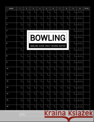 Bowling Score Sheet: Scouring Pad for Bowlers Game Record Keeper Notebook (16 Players Who Bowl 10 Frames) Maya Seven Robbie 9781075331633
