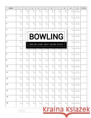Bowling Score Sheet: Scouring Pad for Bowlers Game Record Keeper Notebook (16 Players Who Bowl 10 Frames) Maya Seven Robbie 9781075331763